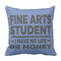 Fine Arts College Student No Life or Money Throw Pillow
