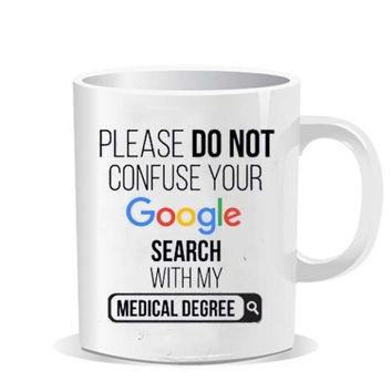 Please do not confuse your google search my medical degree Ceramic Mug - Justvero
