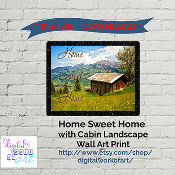 Wall Art, Art Print, Digital Print, Instant Download, Home Office Printable Home Sweet Home with Cabin Background Home Decor DWOA050