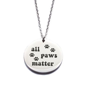 Custom Engraved Stainless Steel [All Paws Matter] Pendant Necklace