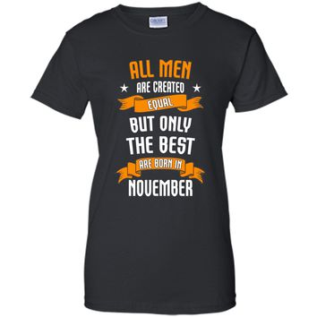 All Men Created Equal But The Best Are Born In November t-shirt