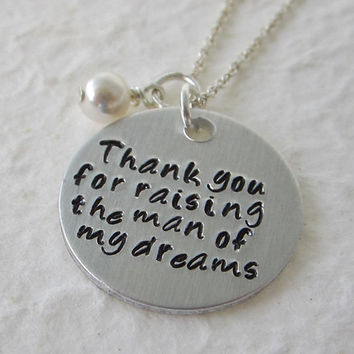 Thank you for raising the man of my dreams Hand Stamped Aluminum Necklace with Swarovski Crystal Pearl / Mother in Law Necklace