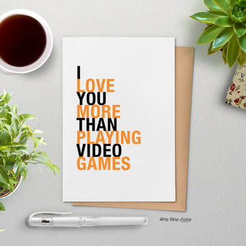Fathers Day Card, I Love You More Than Playing Video Games, A2 size geek greeting card, Free U.S. Shipping