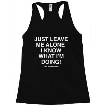 Just Leave Me Alone I Know What I'm Doing Racerback Tank