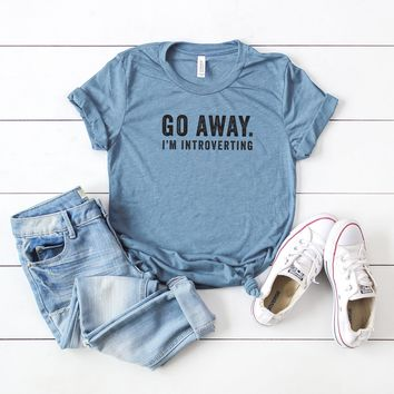 Go Away. I'm Introverting | Short Sleeve Graphic Tee