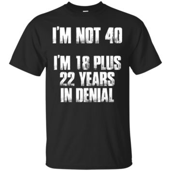 40Th Birthday Gift: I'm Not 40 Denial Funny Saying T-Shirt Hoodie
