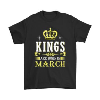 ESBV4S Kings Are Born In March You Are What You Were Born Shirts