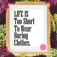 Life Is Too Short To Wear Boring Clothes, Table Top Decor Print, Instant Digital Download Print,Fashion Home Decor, Inspirational Quotes