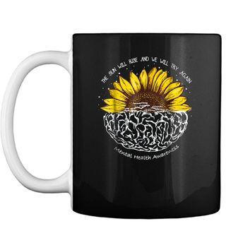 The Sun Will Rise And We Will Try Again Mental Health  Mug