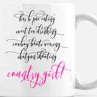 Country Girl Gift , Country Girl Mug for Real Southern Girl , White Ceramic Country Girl Quote Mug , Gift for Mom Daughter Best Friend Her