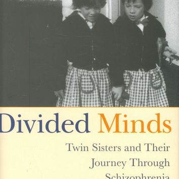 Divided Minds: Twin Sisters and Their Journey Through Schizophrenia Paperback – August 8, 2006