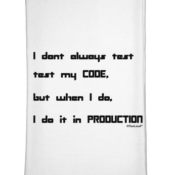 I Don't Always Test My Code Funny Quote Flour Sack Dish Towel by TooLoud