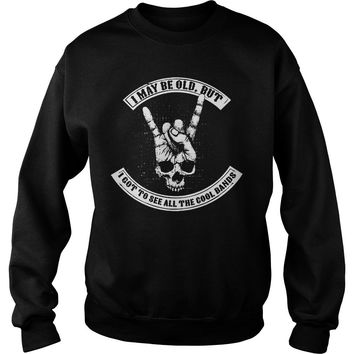 Skeleton hand horns up metal sign I may be old but I got to see all the cool bands shirt Sweatshirt Unisex