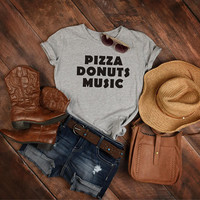 Pizza Lover Gift, Donuts Tshirt, Music Lover Gift, Funny Friends Gift, Pizza Shirt, Donuts Lover Gift, Music T-shirt, Food Lover Gifts Tees