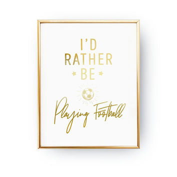 I'd Rather Be Playing Football Print, Football Decor, Teenage Art, Real Gold Foil Print, Teen Boy Bedroom, Teen Print, Teenager Inspiration