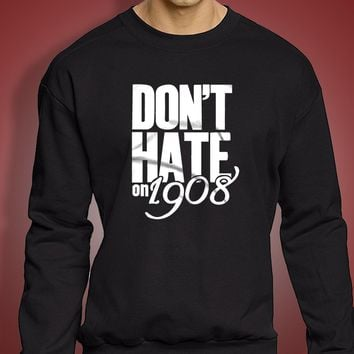 Chicago Cubs Don'T Hate On 1908 Men'S Sweatshirt
