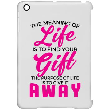 The Meaning Of Life Is To Find Your Gift, The Purpose Of Lif e Is To Give It Away iPad Mini Clip Case