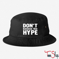 don't believe the hype bucket hat