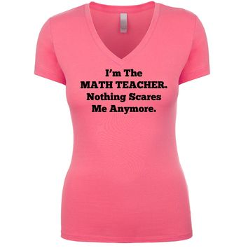 I'm The Math Teacher Nothing Scares Me Anymore Women's V Neck