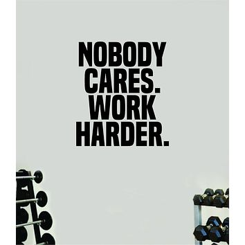 Nobody Cares Work Harder V2 Gym Quote Fitness Health Work Out Decal Sticker Vinyl Art Wall Room Decor Teen Motivation Inspirational Girls Lift
