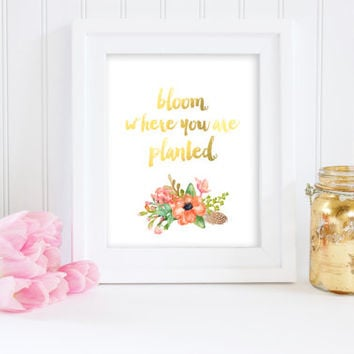 Bloom Where you are Planted Print - Instant Digital Download - wall art decor - printable sign - bedroom decor - fashion decor art - nursery