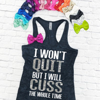 I Won't Quit But I Will Cuss The Whole Time - Burnout Tank Top. Workout Shirt. Gym Tank. Fitness Top. Yoga Tank. Tank top with bow.