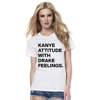 KANYE ATTITUDE WITH DRAKE FEELINGS Print Women T Shirt Short Sleeve Casual Cotton Hipster for Funny White Tops Tee Clothes