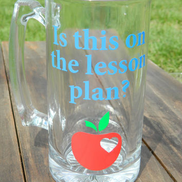 "Male teacher gift ""Is this on the lesson plan?"" Large Beer MUG with Vinyl decals! Heart Apple!"