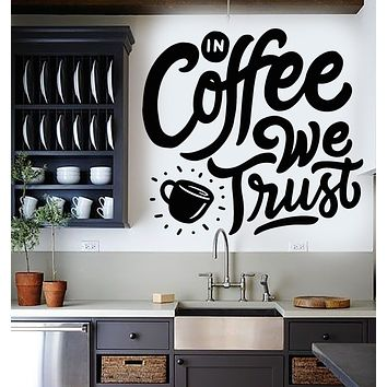 Vinyl Wall Decal Phrase In Coffee We Trust Cafe Kitchen Drink Stickers Mural (g2620)