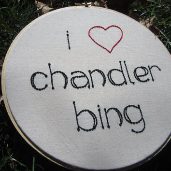 Embroidered hand stitched art - I heart chandler bing - Friends love 8 inch hoop