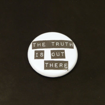 The Truth Is Out There 1 Inch Button - X-Files - Keychain, Magnet or Pinback