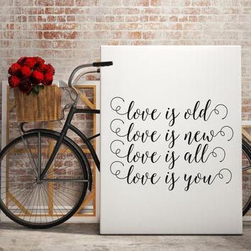 "PRINTABLE ART"" love is old love is new love is all love is you"" inspirational poster valentines gift anniversary gift instant love poster"