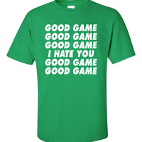 Good Game Good Game I Hate You Funny T-Shirt Tee Shirt T Shirt Mens Ladies Womens Modern Soccer BaseBall Football Silly Tee ML-039