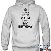 I Can't Keep Calm Its My Birthday hoodie