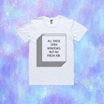 All These Open Windows But No Fresh Air T-Shirt | Unisex S-XXL | Tumblr Cute Cool Kawaii Seapunk Funny Cyber Text *ON SALE*