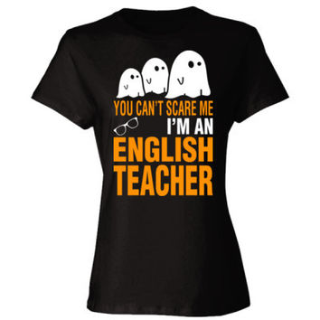 Halloween You Cant Scare Me I Am An English Teacher - Ladies' Cotton T-Shirt