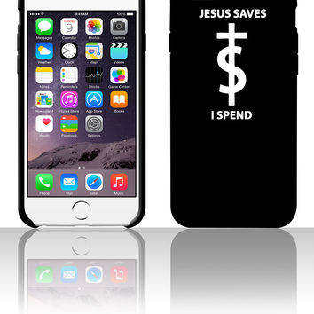 Jesus Saves I Spend 5 5s 6 6plus phone cases