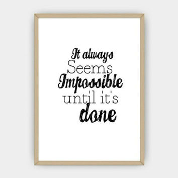 It Always Seems Impossible Until Its Done Wall Art Positive Motivational Saying Print Digital Art Graphics Download