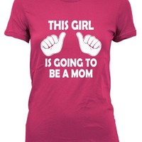 This Girl Is Going To Be A Mom Maternity Shirt