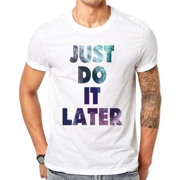 Men's Summer Fashion Cotton O-Neck T-Shirt 3D Just Do It Later Print Casual Short Sleeve Tops