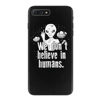 aliens we dont believe in humans iPhone 7 Plus Case