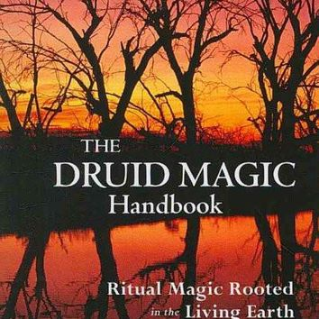 The Druid Magic Handbook: Ritual Magic Rooted in the Living Earth