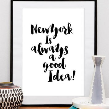 "Typography Print Instant Download ""Newyork is Always a Good Idea"" Motivation Inspiration Print Wall Decor Typographic Digital Quote"