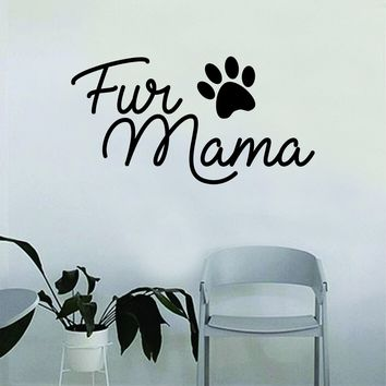 Fur Mama Dog Paw Print Quote Wall Decal Sticker Bedroom Home Room Art Vinyl Inspirational Decor Cute Animals Puppy Pet Rescue Adopt Foster