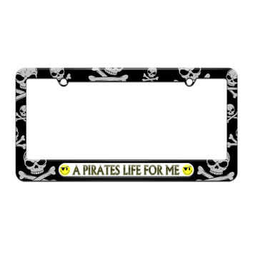 A Pirates Life For Me - Funny - License Plate Tag Frame - Skull and Crossbones Design