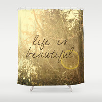 Life Is Beautiful Shower Curtain by Sandra Arduini | Society6
