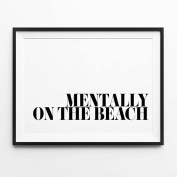 Mentally on the beach, wall art prints, funny quote, typography, black and white, scandinavian, minimalist, wall decor, 8x10, 11x14, a4, a3
