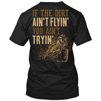 If The Dirt Ain't Flyin' You Ain't Tryin' Shirt