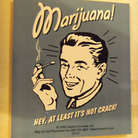 MARIJUANA! HEY, AT LEAST IT'S NOT CRACK New ,Weed Related Vinyl Decal Sticker