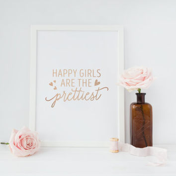 Happy Girls Are The Prettiest Print, Rose Gold Print, Funny Poster, Inspirational Poster, Bedroom Decor, Girls Print, Typography Print, 8x10
